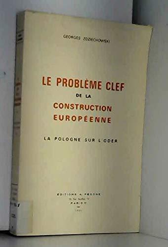 Le Problème clef de la construction européenne : La Pologne sur l'Oder par Zdziechowski Georges