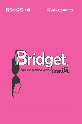 Bridget, aquí me gustaría verte... bonita: Reir, aprender, crecer y amar en los tiempos de Tinder