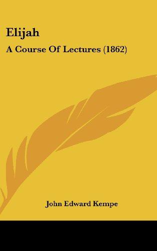 Elijah: A Course Of Lectures (1862)