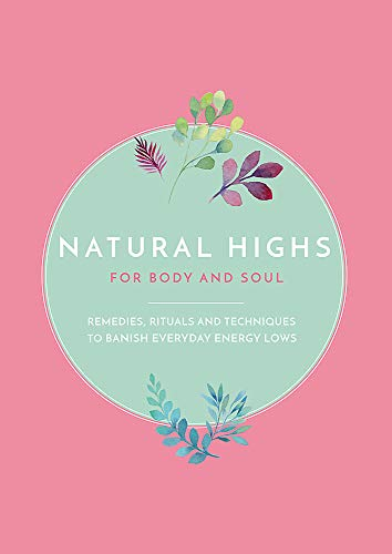 Natural Highs: 70 Instant Energizers for Body and Soul