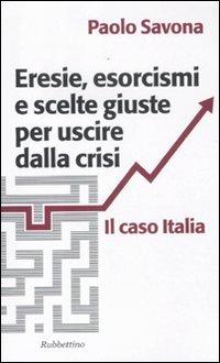 Eresie, esorcismi e scelte giuste per uscire dalla crisi. Il caso Italia