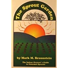 The Sprout Garden: The Indoor Grower's Guide to Gourmet Sprouts by Mark Matthew Braunstein (1993-07-02)