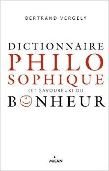 Dictionnaire philosophique du bonheur de Bertrand Vergely ( 19 octobre 2011 )