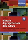 Manuale di progettazione della cultura. Filosofia progettuale, design e project management in campo culturale e artistico