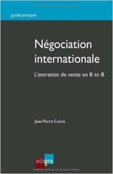 Ngociation internationale. L'entretien de vente en B to B de Jean-Pierre Coene ( 22 octobre 2013 )