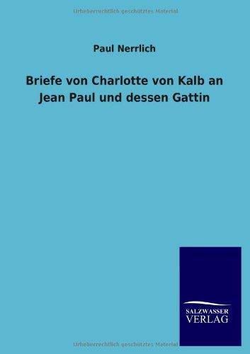 Briefe von Charlotte von Kalb an Jean Paul und dessen Gattin