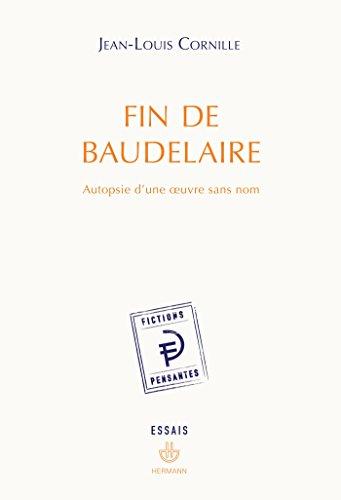Fin de Baudelaire: Autopsie d'une uvre sans nom
