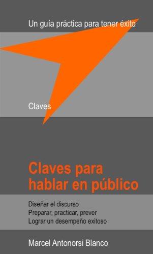 Claves para hablar en público: Una guía práctica para tener éxito por Marcel Antonorsi Blanco