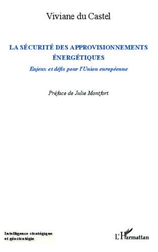 La sécurité des approvisionnements énergétiques: Enjeux et défis pour l'Union européenne (Intelligence stratégique et géostratégie)