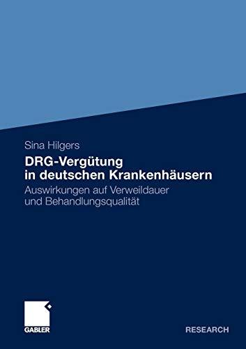 DRG-Vergütung in Deutschen Krankenhäusern: Auswirkungen auf Verweildauer und Behandlungsqualität (German Edition)