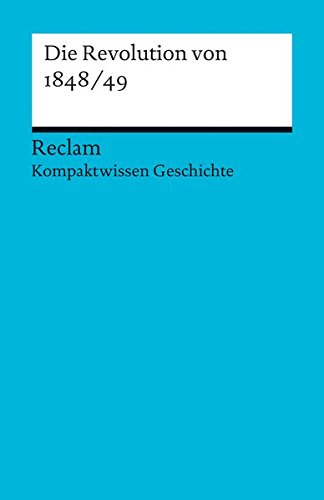 Die Revolution von 1848/49: (Kompaktwissen Geschichte) (Reclams Universal-Bibliothek)