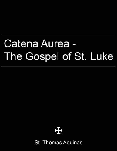 catena-aurea-gospel-of-st-luke-easyread-version