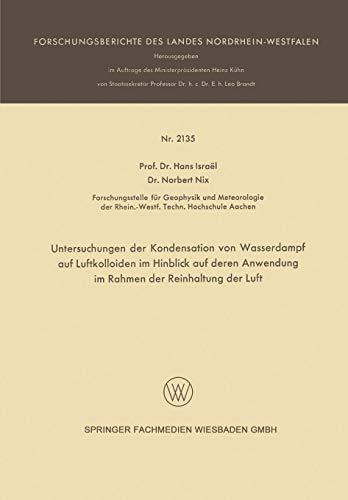 Untersuchungen der Kondensation von Wasserdampf auf Luftkolloiden im Hinblick auf deren Anwendung im Rahmen der Reinhaltung der Luft (Forschungsberichte des Landes Nordrhein-Westfalen)