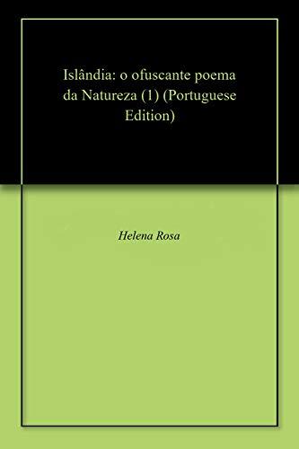 Islândia: o ofuscante poema da Natureza (1) (Portuguese Edition) por Helena Rosa