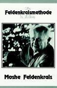 Die Feldenkraismethode in Aktion: Eine ganzheitliche Bewegungslehre von Feldenkrais, Moshe (2006) Taschenbuch