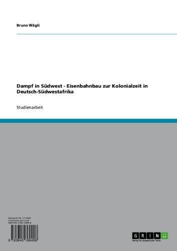 Dampf in Südwest - Eisenbahnbau zur Kolonialzeit in Deutsch-Südwestafrika (German Edition)