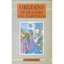 Orléans et le sacre des Capétiens : Chroniques de 987 à 1022