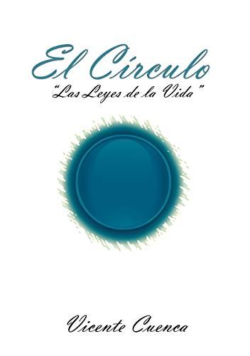 EL CÍRCULO: LAS LEYES DE LA VIDA (EL CIRCULO LAS LEYES DE LA VIDA nº 1) por VICENTE CUENCA