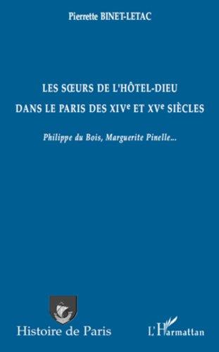 Les surs de l'Htel-Dieu dans le Paris des XIVe et XVe sicles: Philippe du Bois, Marguerite Pinelle...