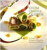 Scarica Libro Cucina creativa calabrese Ediz illustrata (PDF,EPUB,MOBI) Online Italiano Gratis