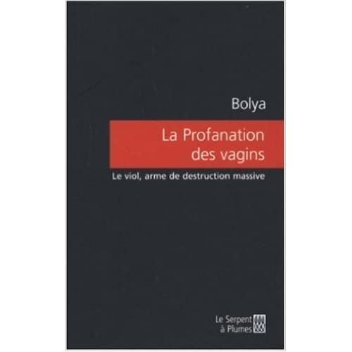 La Profanation des vagins : Le viol, arme de destruction massive de Bolya ( 17 mars 2005 )