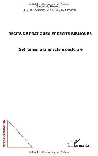 Récits de pratiques et récits bibliques: (Se) former à la relecture pastorale par Guy Le Bouëdec