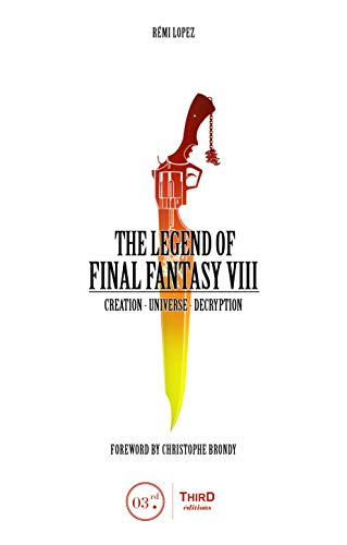 The Legend of Final Fantasy VIII: Creation - Universe - Decryption (English Edition)