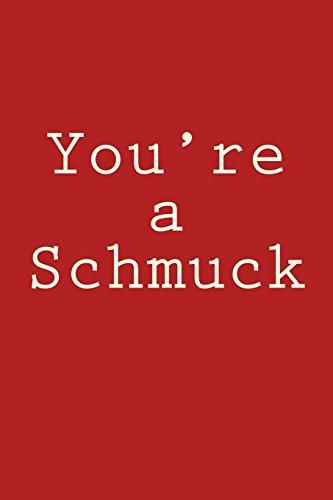 You\'re a Schmuck: A 6 x 9 Lined Journal