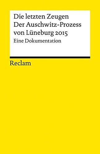 Die letzten Zeugen. Der Auschwitz-Prozess von Lüneburg 2015: Eine Dokumentation (Reclams Universal-Bibliothek)