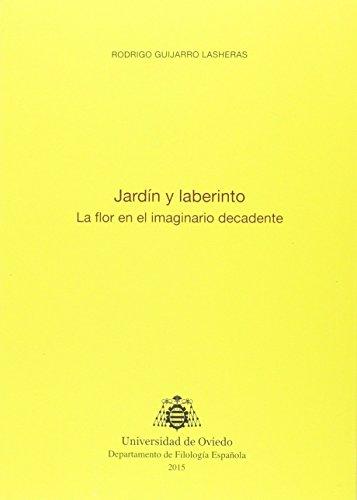 Jardín y laberinto. La flor en el imaginario decadente (Biblioteca de Filología Hispánica)