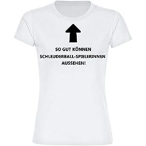 Multifanshop T-Shirt So gut können Schleuderball-Spielerinnen Aussehen! weiß...