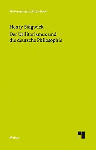 Der Utilitarismus und die deutsche Philosophie: Aufsätze zur Ethik und Philosophiegeschichte (Philosophische Bibliothek)