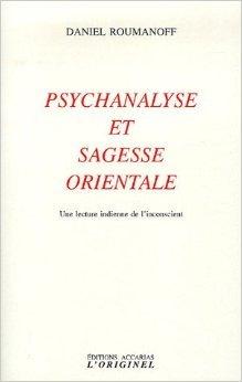 Psychanalyse et sagesse orientale : Une lecture indienne de l'inconscient de Daniel Roumanoff ( 12 juin 2006 )