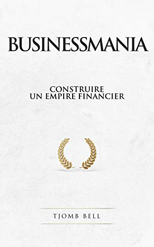 Couverture du livre Businessmania: Construire un empire financier