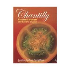 Chantilly: Reposteria Francesa Con Sabor a Tropico/French Bakery With Tropical Flavor Chantilly Dessert