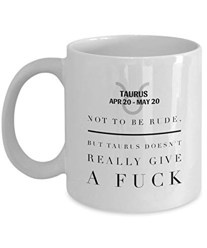 DHIHAS Strong Stability Durable Tasse de café NOT to BE Rude, BUT Taurus Doesn't Really GIVE A Fuck for APR 20 - May 20 Taurus Zodiac Lovers Funny Idea Quote Gift Coffee Mugs - for Happy birthda