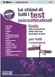 Le chiavi di tutti i test psicoattitudinali. Guida alla risoluzione delle diverse tipologie di test per tutti i concorsi