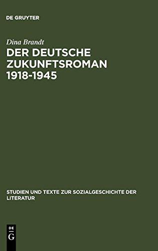 Der deutsche Zukunftsroman 1918-1945: Gattungstypologie und sozialgeschichtliche Verortung (Studien und Texte zur Sozialgeschichte der Literatur, Band 113)
