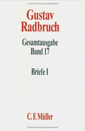 Gustav Radbruch Gesamtausgabe: Band 17: Briefe I: 1898-1918