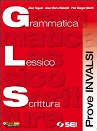 G.L.S. Grammatica lessico scrittura. Prove INVALSI. Per le Scuole superiori