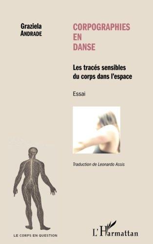 Corpographies en danse: Les traces sensibles du corps dans l'espace - Essai par Graziela Andrade