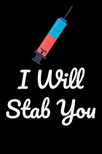 I Will Stab You: Blank Lined Journal Practitioner Gift Nurse Graduation Gift Nursing School