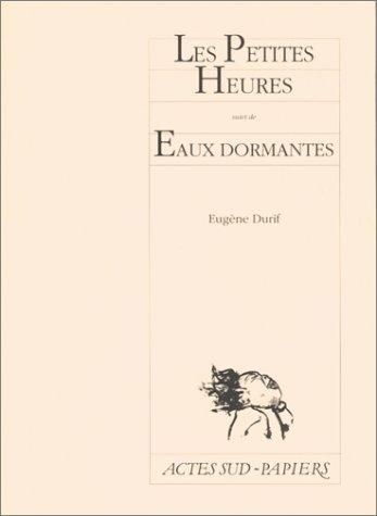Les petites heures suivi de Eaux dormantes par Eugène Durif