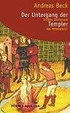 Der Untergang der Templer: Grösster Justizmord des Mittelalters? - Andreas Beck