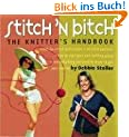 Stitch 'n Bitch: The Knitter's Handbook: Instructions, Patterns, and Advice for a New Generation of Knitters