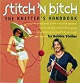 Stitch 'n Bitch Handbook: Instructions, Patterns, and Advice for a New Generation of Knitters