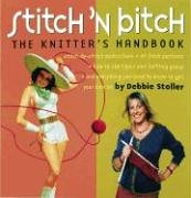 Stitch 'n Bitch: The Knitter's Handbook: Instructions, Patterns, and Advice for a New Generation of Knitters -