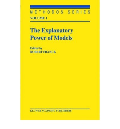 [THE EXPLANATORY POWER OF MODELS: BRIDGING THE GAP BETWEEN EMPIRICAL AND THEORETICAL RESEARCH IN THE SOCIAL SCIENCES (2002) (METHODOS SERIES #1) BY FRANCK, ROBERT )[HARDCOVER]