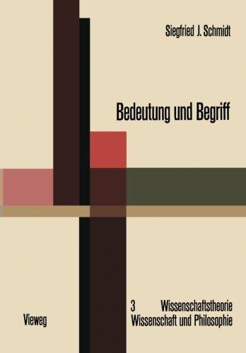 Bedeutung und Begriff: Zur Fundierung einer sprachphilosophischen Semantik (Wissenschaftstheorie, Wissenschaft und Philosophie) (German Edition) by Siegfried J. Schmidt (1969-01-01)