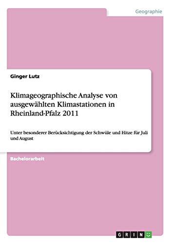 Klimageographische Analyse von ausgewählten Klimastationen in Rheinland-Pfalz 2011: Unter besonderer Berücksichtigung der  Schwüle und Hitze für Juli und August